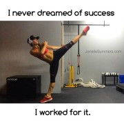 I never dreamed of success I worked for it